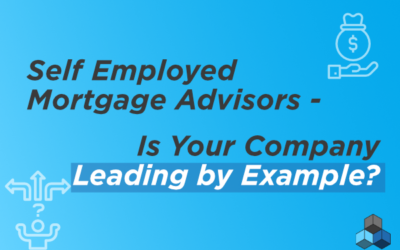 Self-Employed Mortgage Advisors – Is your Company Leading by Example?