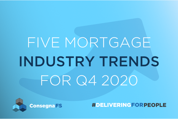 FIVE MORTGAGE INDUSTRY TRENDS FOR Q4 2020